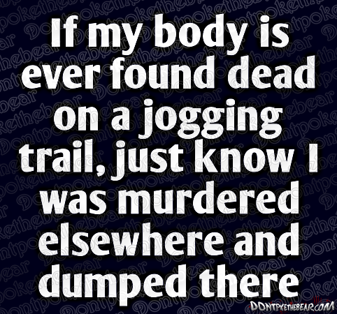 if-my-body-is-ever-found-on-a-jogging-trail